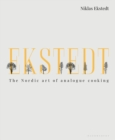 Ekstedt : The Nordic Art of Analogue Cooking