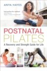 Postnatal Pilates : A Recovery and Strength Guide for Life - eBook