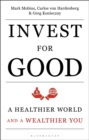Invest for Good : A Healthier World and a Wealthier You - eBook