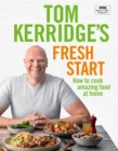 Tom Kerridge's Fresh Start : Eat well every day with all the recipes from Tom s BBC TV series and more - eBook