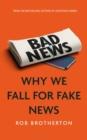 Bad News : Why We Fall for Fake News - Book