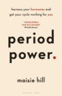 Period Power : Harness Your Hormones and Get Your Cycle Working For You - Book