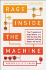 Rage Inside the Machine : The Prejudice of Algorithms, and How to Stop the Internet Making Bigots of Us All - Book