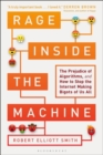 Rage Inside the Machine : The Prejudice of Algorithms, and How to Stop the Internet Making Bigots of Us All - eBook
