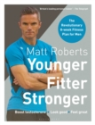 Matt Roberts' Younger, Fitter, Stronger : The Revolutionary 8-week Fitness Plan for Men - Book