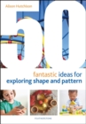 50 Fantastic Ideas for Exploring Shape and Pattern - Book