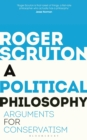 A Political Philosophy : Arguments for Conservatism - Book