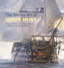 The Marine Art of Geoff Hunt : Master Painter of the Naval World of Nelson and Patrick O'Brian - Book
