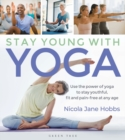 Stay Young With Yoga : Use the power of yoga to stay youthful, fit and pain-free at any age - eBook