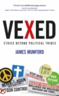 Vexed : Ethics Beyond Political Tribes - Book