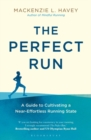The Perfect Run : A Guide to Cultivating a Near-Effortless Running State - Book