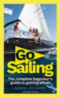 Go Sailing : The Complete Beginner's Guide to Getting Afloat - Book