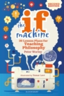 The If Machine, 2nd edition : 30 Lesson Plans for Teaching Philosophy - Book