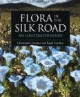 Flora of the Silk Road : An Illustrated Guide - Book