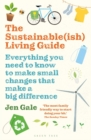 The Sustainable(ish) Living Guide : Everything You Need to Know to Make Small Changes That Make a Big Difference - Book