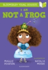 I Am Not A Frog: A Bloomsbury Young Reader - eBook