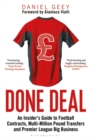 Done Deal : An Insider's Guide to Football Contracts, Multi-Million Pound Transfers and Premier League Big Business - Book