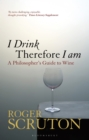 I Drink Therefore I Am : A Philosopher's Guide to Wine - Book