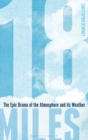 18 Miles : The Epic Drama of the Atmosphere and its Weather - Book