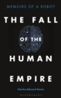 The Fall of the Human Empire : Memoirs of a Robot - Book