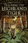 Tracking The Highland Tiger : In Search of Scottish Wildcats - eBook