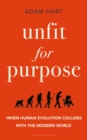 Unfit for Purpose : When Human Evolution Collides with the Modern World - Book
