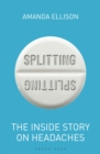 Splitting : The inside story on headaches - eBook