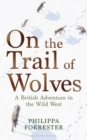 On the Trail of Wolves : A British Adventure in the Wild West - Book