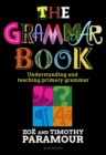 The Grammar Book : Understanding and teaching primary grammar - Book