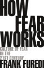 How Fear Works : Culture of Fear in the Twenty-First Century - Book