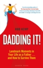 Dadding It! : Landmark Moments in Your Life as a Father  and How to Survive Them - eBook