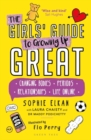 The Girls' Guide to Growing Up Great : Changing Bodies, Periods, Relationships, Life Online - Book