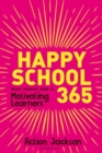 Happy School 365 : Action Jackson's guide to motivating learners - eBook
