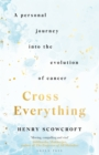 Cross Everything : A personal journey into the evolution of cancer - Book
