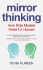 Mirror Thinking : How Role Models Make Us Human - Book