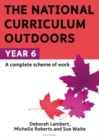 The National Curriculum Outdoors: Year 6 - Book