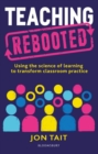 Teaching Rebooted : Using the science of learning to transform classroom practice - Book