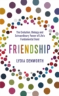 Friendship : The Evolution, Biology and Extraordinary Power of Life's Fundamental Bond - Book