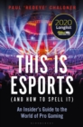 This is esports (and How to Spell it) : An Insider's Guide to the World of Pro Gaming - Book
