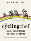 The Cycling Chef: Recipes for Getting Lean and Fuelling the Machine - Book