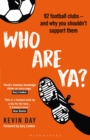 Who Are Ya? : 92 Football Clubs   and Why You Shouldn t Support Them - eBook