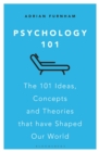 Psychology 101 : The 101 Ideas, Concepts and Theories that Have Shaped Our World - Book