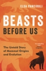 Beasts Before Us : The Untold Story of Mammal Origins and Evolution - Book