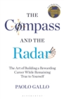 The Compass and the Radar : The Art of Building a Rewarding Career While Remaining True to Yourself - Book