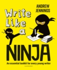 Write Like a Ninja : An essential toolkit for every young writer - eBook