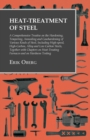 Heat-Treatment of Steel : A Comprehensive Treatise on the Hardening, Tempering, Annealing and Casehardening of Various Kinds of Steel, Including High-speed, High-Carbon, Alloy and Low Carbon Steels, T - eBook