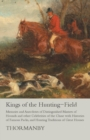 Kings of the Hunting-Field - Memoirs and Anecdotes of Distinguished Masters of Hounds and other Celebrities of the Chase with Histories of Famous Packs, and Hunting Traditions of Great Houses - eBook