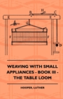Weaving With Small Appliances - Book III - The Table Loom - eBook