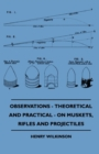 Observations - Theoretical And Practical - On Muskets, Rifles And Projectiles - eBook