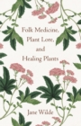 Folk Medicine, Plant Lore, and Healing Plants - eBook